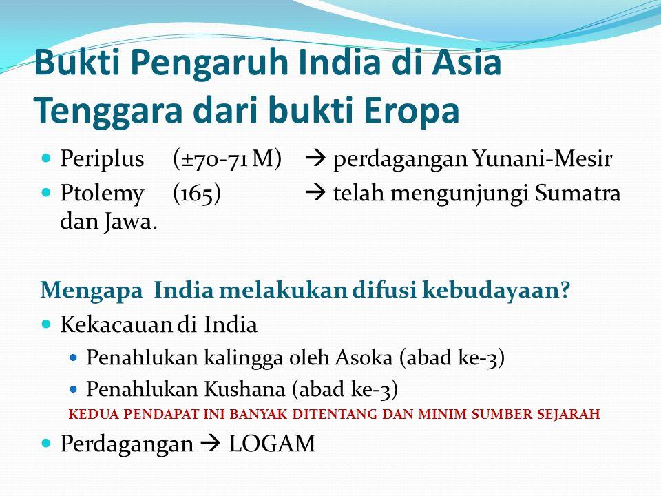 Bukti Pengaruh India di Asia Tenggara dari bukti Eropa Periplus(±70-71 M)  perdagangan Yunani-Mesir Ptolemy (165)  telah mengunjungi Sumatra dan Jawa.