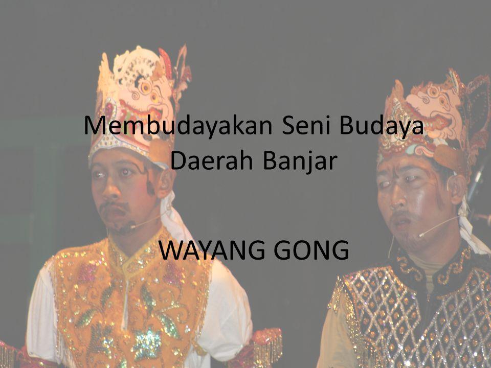 Membudayakan Seni Budaya Daerah Banjar WAYANG GONG