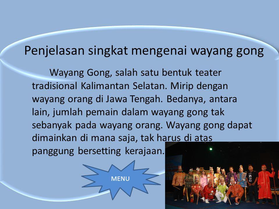 Penjelasan singkat mengenai wayang gong Wayang Gong, salah satu bentuk teater tradisional Kalimantan Selatan. Mirip dengan wayang orang di Jawa Tengah
