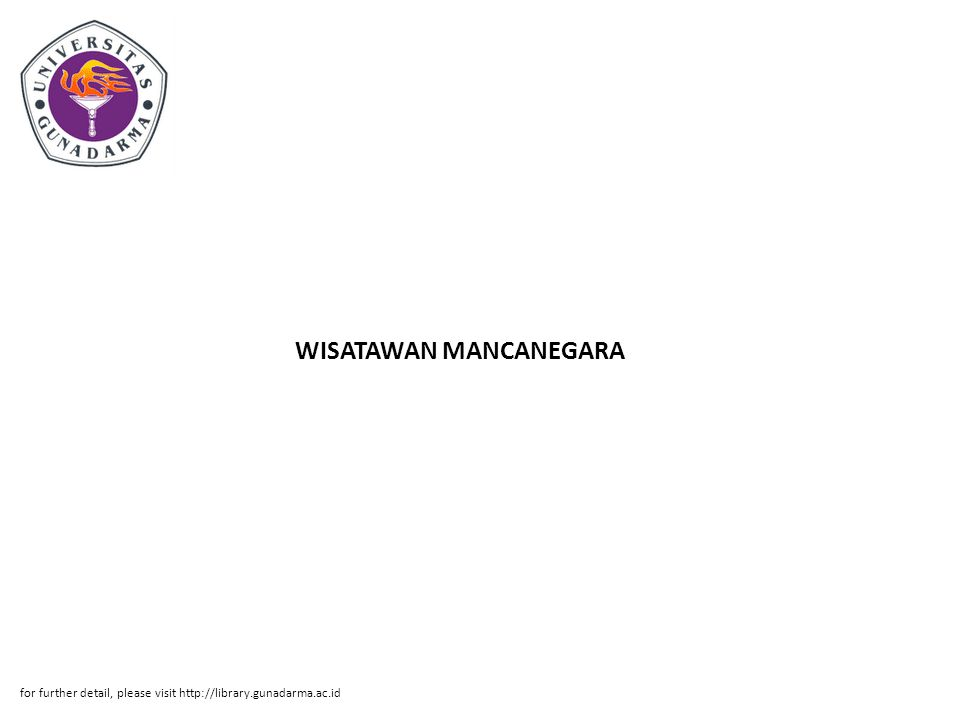 WISATAWAN MANCANEGARA for further detail, please visit http://library.gunadarma.ac.id