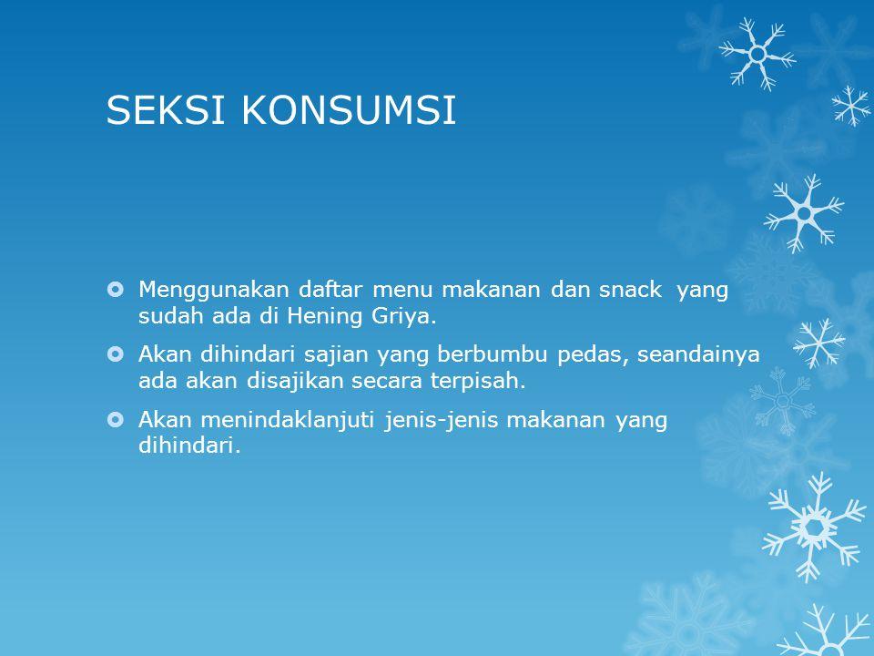 SEKSI KONSUMSI  Menggunakan daftar menu makanan dan snack yang sudah ada di Hening Griya.  Akan dihindari sajian yang berbumbu pedas, seandainya ada