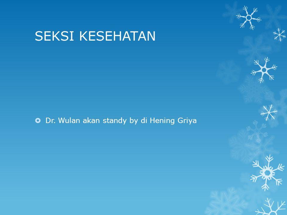 SEKSI KESEHATAN  Dr. Wulan akan standy by di Hening Griya