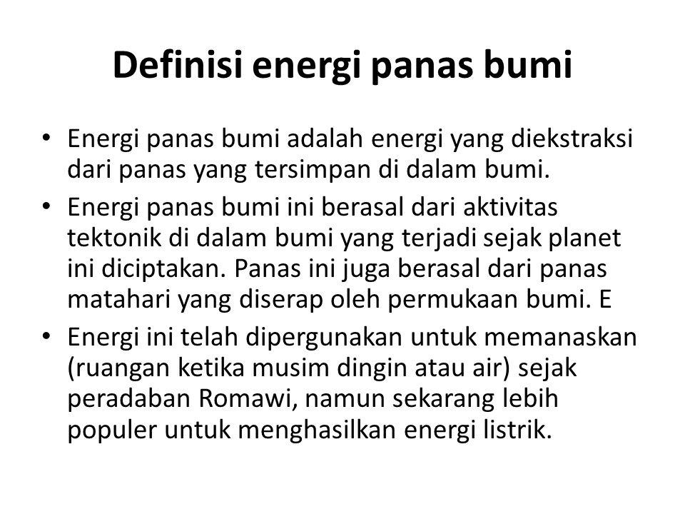 Definisi energi panas bumi Energi panas bumi adalah energi yang diekstraksi dari panas yang tersimpan di dalam bumi. Energi panas bumi ini berasal dar