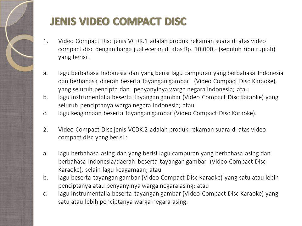 1.Video Compact Disc jenis VCDK.1 adalah produk rekaman suara di atas video compact disc dengan harga jual eceran di atas Rp.