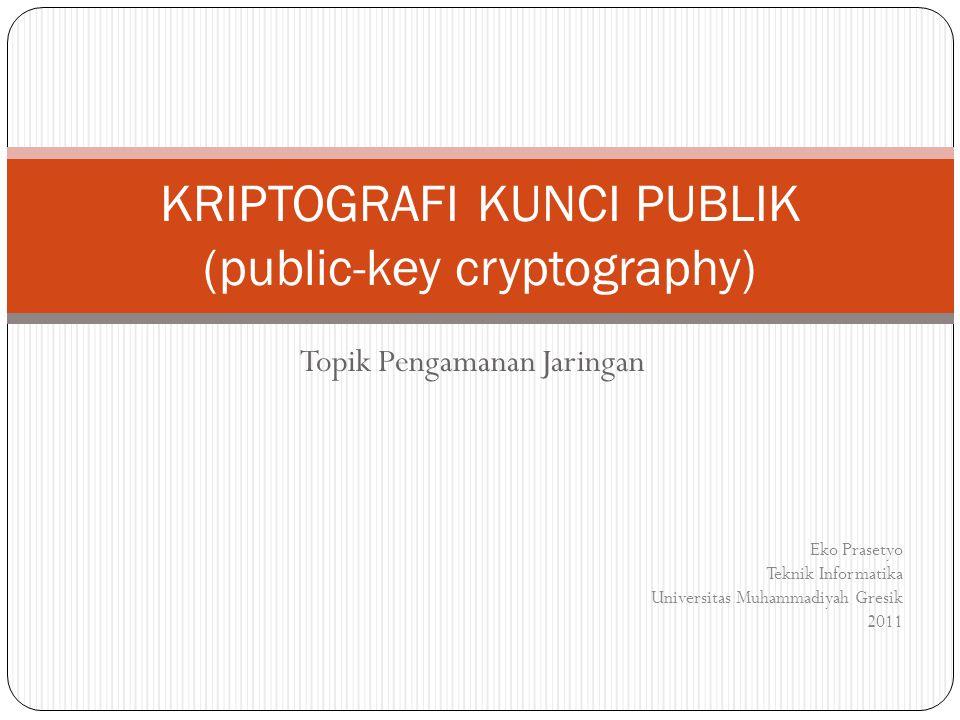 Topik Pengamanan Jaringan KRIPTOGRAFI KUNCI PUBLIK (public-key cryptography) Eko Prasetyo Teknik Informatika Universitas Muhammadiyah Gresik 2011