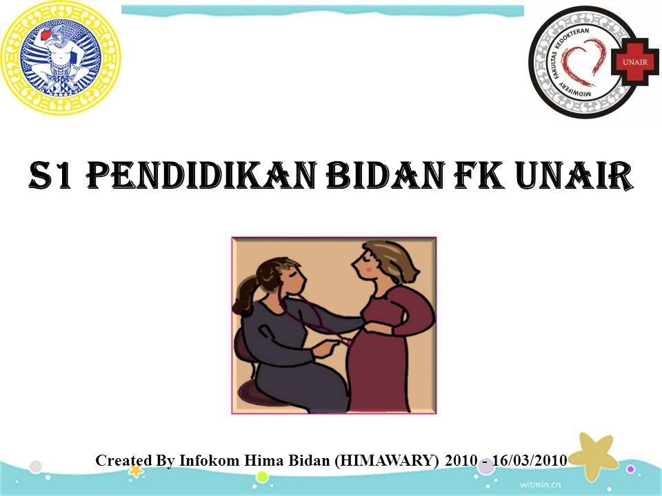 S1 PENDIDIKAN BIDAN FK UNAIR Created By Infokom Hima Bidan (HIMAWARY) 2010 - 16/03/2010