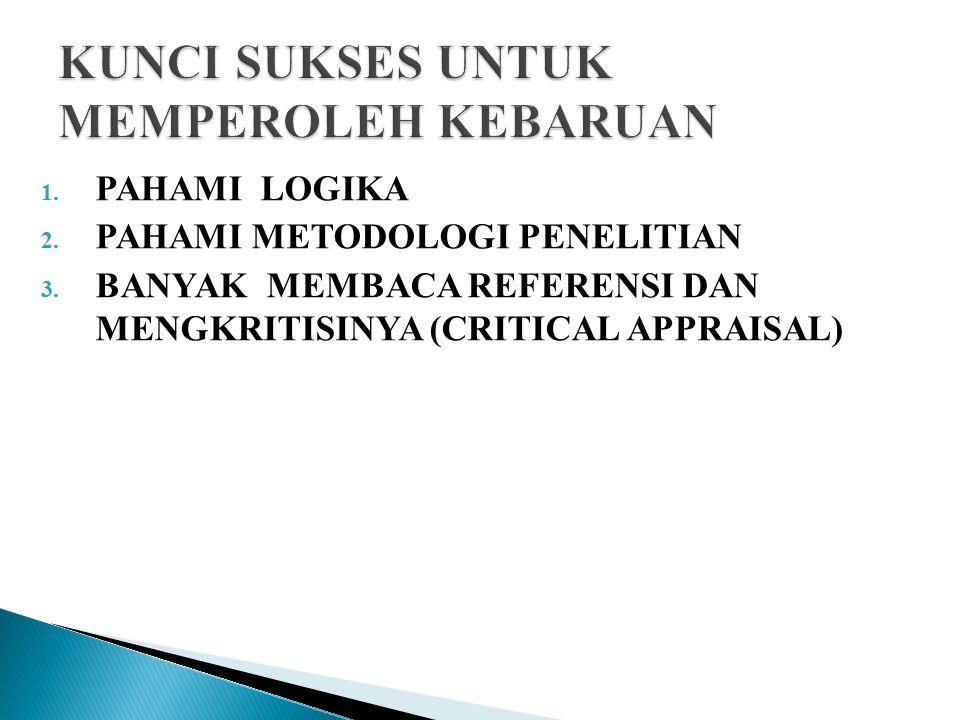 1. PAHAMI LOGIKA 2. PAHAMI METODOLOGI PENELITIAN 3. BANYAK MEMBACA REFERENSI DAN MENGKRITISINYA (CRITICAL APPRAISAL)