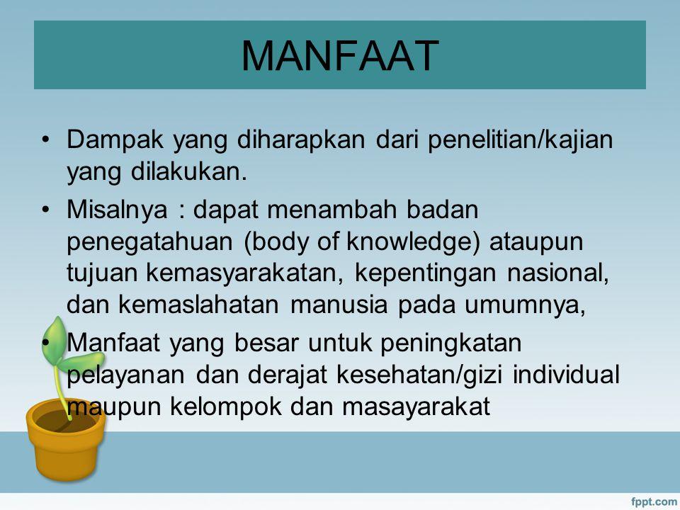 MANFAAT Dampak yang diharapkan dari penelitian/kajian yang dilakukan. Misalnya : dapat menambah badan penegatahuan (body of knowledge) ataupun tujuan