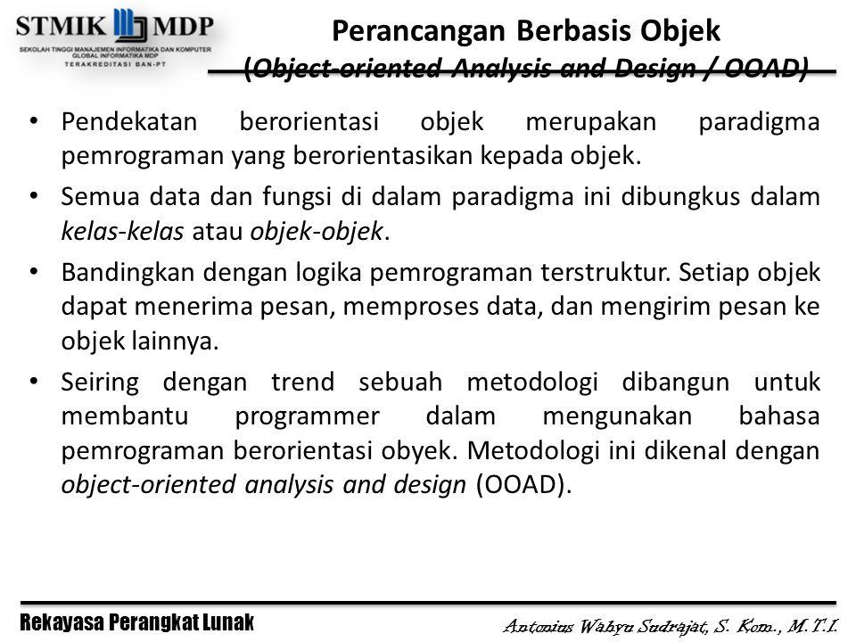 Rekayasa Perangkat Lunak Antonius Wahyu Sudrajat, S. Kom., M.T.I. Perancangan Berbasis Objek (Object-oriented Analysis and Design / OOAD) Pendekatan b