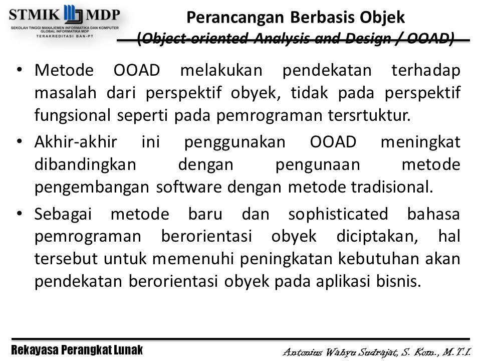 Rekayasa Perangkat Lunak Antonius Wahyu Sudrajat, S. Kom., M.T.I. Metode OOAD melakukan pendekatan terhadap masalah dari perspektif obyek, tidak pada