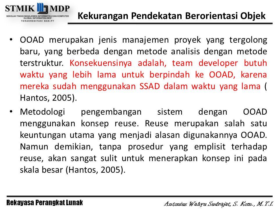Rekayasa Perangkat Lunak Antonius Wahyu Sudrajat, S. Kom., M.T.I. Kekurangan Pendekatan Berorientasi Objek OOAD merupakan jenis manajemen proyek yang