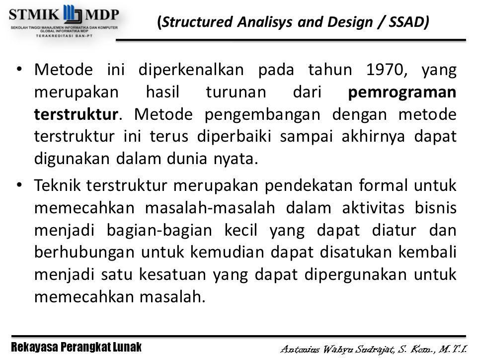 Rekayasa Perangkat Lunak Antonius Wahyu Sudrajat, S. Kom., M.T.I. (Structured Analisys and Design / SSAD) Metode ini diperkenalkan pada tahun 1970, ya