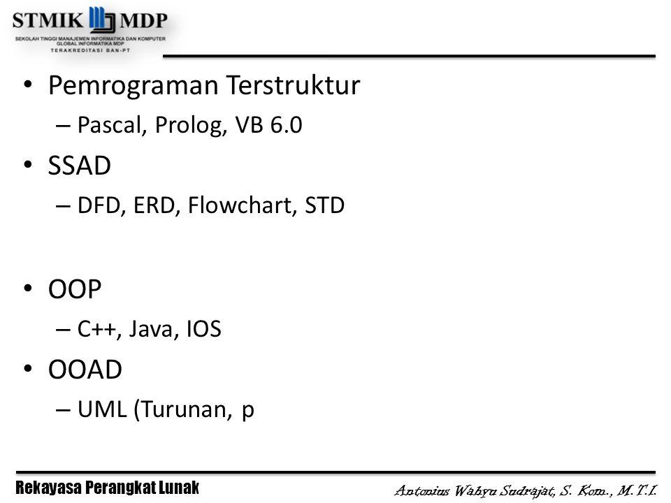 Rekayasa Perangkat Lunak Antonius Wahyu Sudrajat, S. Kom., M.T.I. Pemrograman Terstruktur – Pascal, Prolog, VB 6.0 SSAD – DFD, ERD, Flowchart, STD OOP