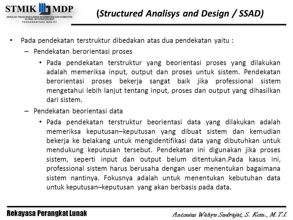 Rekayasa Perangkat Lunak Antonius Wahyu Sudrajat, S. Kom., M.T.I. Pada pendekatan terstruktur dibedakan atas dua pendekatan yaitu : – Pendekatan beror