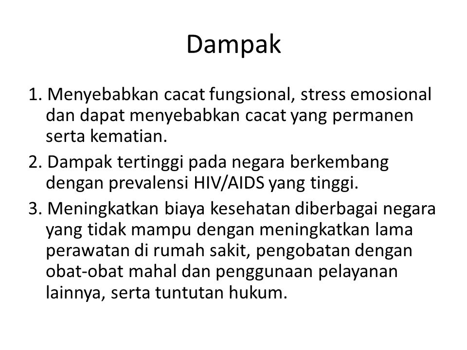 Dampak 1. Menyebabkan cacat fungsional, stress emosional dan dapat menyebabkan cacat yang permanen serta kematian. 2. Dampak tertinggi pada negara ber