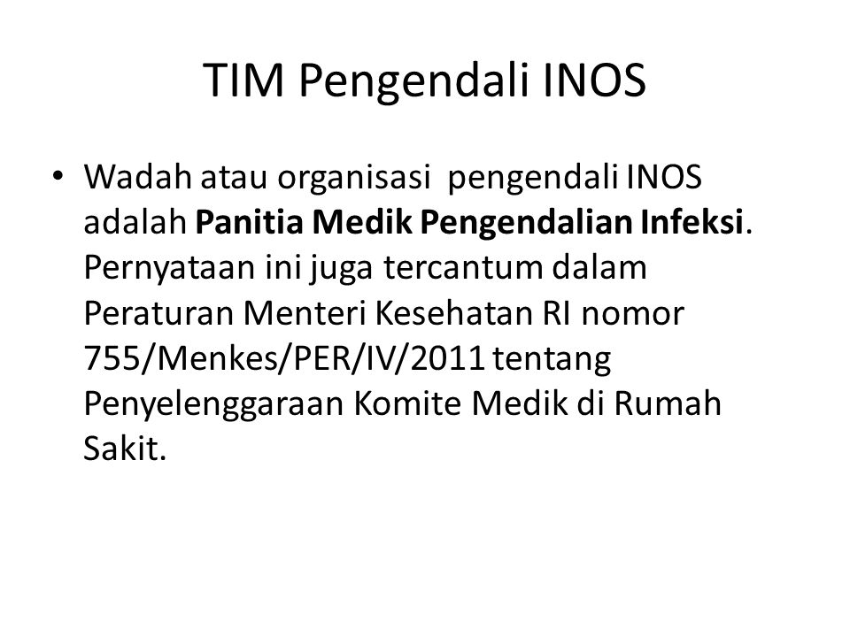 TIM Pengendali INOS Wadah atau organisasi pengendali INOS adalah Panitia Medik Pengendalian Infeksi. Pernyataan ini juga tercantum dalam Peraturan Men