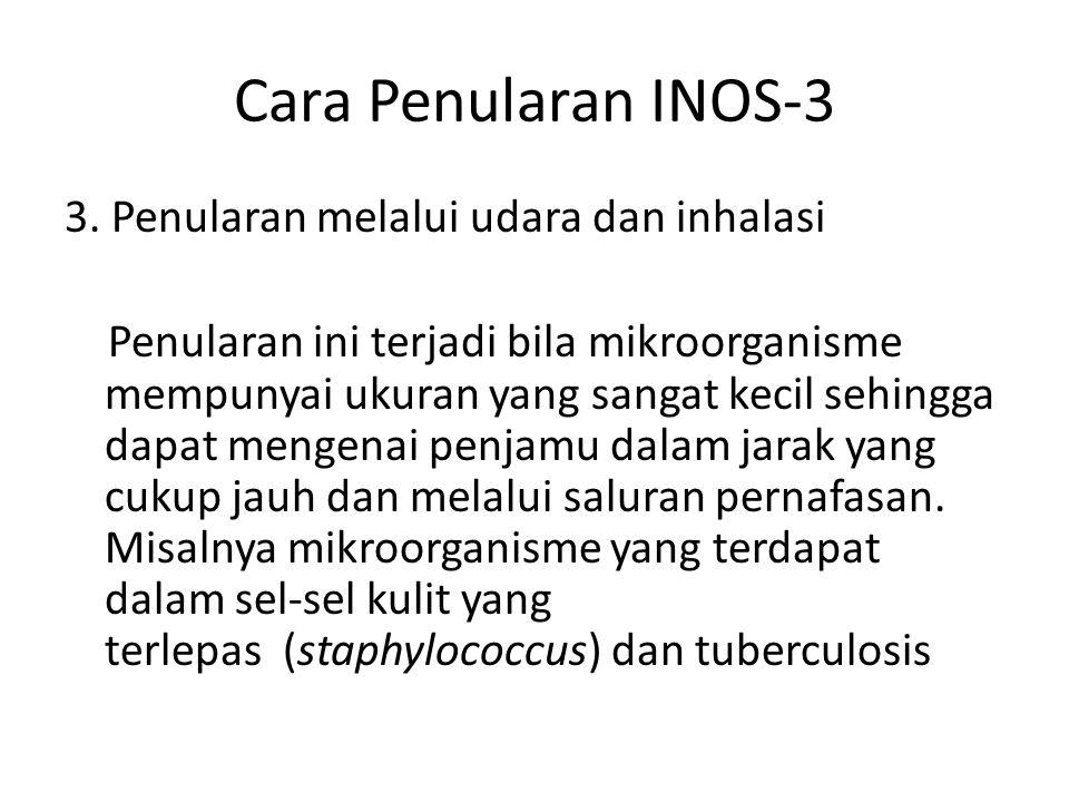 Cara Penularan INOS-3 3. Penularan melalui udara dan inhalasi Penularan ini terjadi bila mikroorganisme mempunyai ukuran yang sangat kecil sehingga da