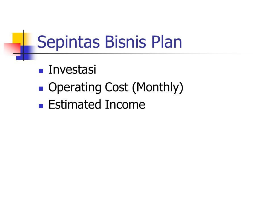 Sepintas Bisnis Plan Investasi Operating Cost (Monthly) Estimated Income