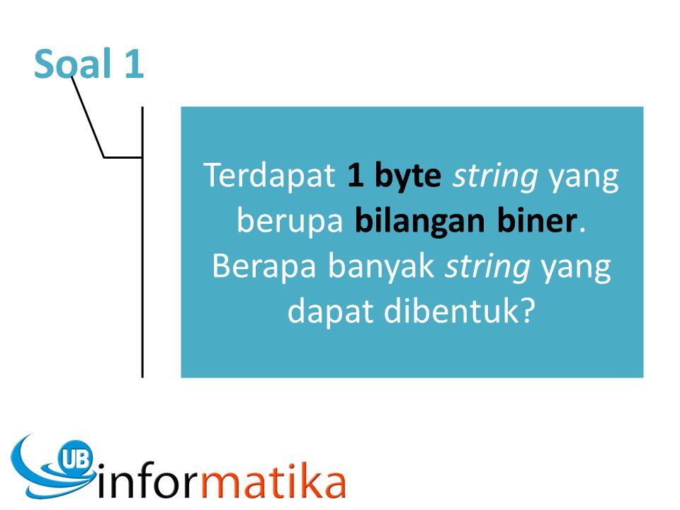 Soal 1 Terdapat 1 byte string yang berupa bilangan biner. Berapa banyak string yang dapat dibentuk?