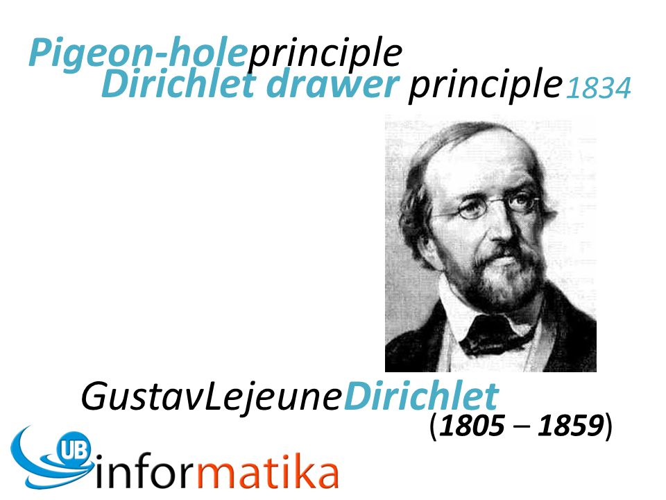 GustavLejeuneDirichlet Dirichlet drawer principle Pigeon-holeprinciple 1834 (1805 – 1859)