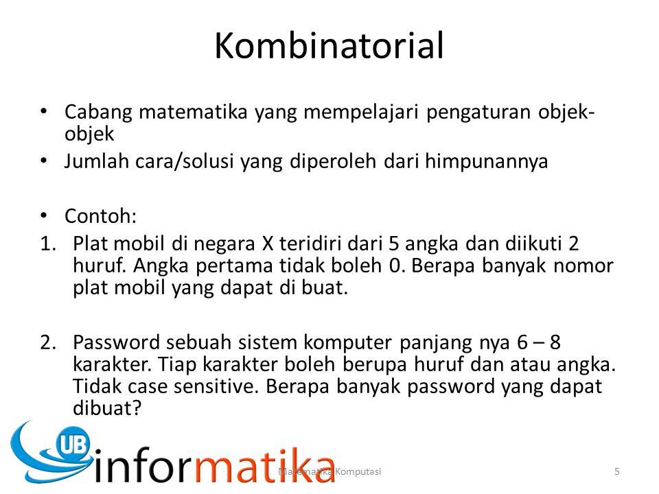 Kombinatorial Cabang matematika yang mempelajari pengaturan objek- objek Jumlah cara/solusi yang diperoleh dari himpunannya Contoh: 1.Plat mobil di ne