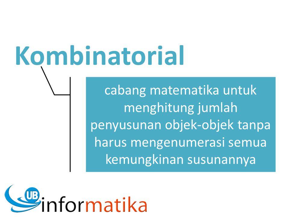 Kombinatorial cabang matematika untuk menghitung jumlah penyusunan objek-objek tanpa harus mengenumerasi semua kemungkinan susunannya