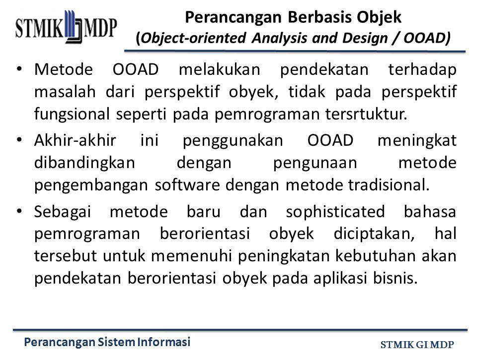 Perancangan Sistem Informasi STMIK GI MDP Metode OOAD melakukan pendekatan terhadap masalah dari perspektif obyek, tidak pada perspektif fungsional se