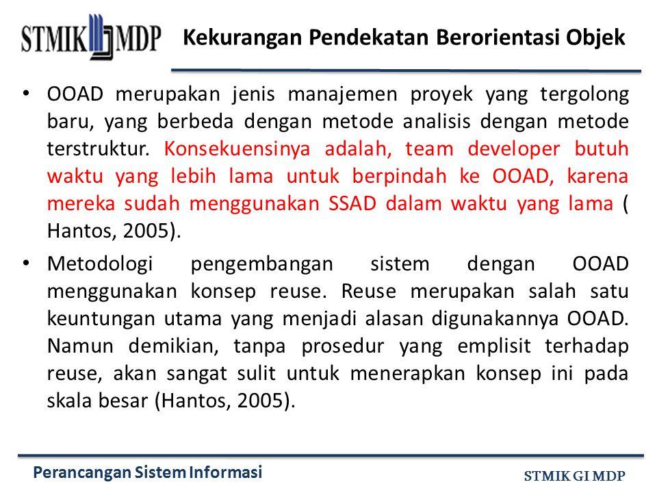 Perancangan Sistem Informasi STMIK GI MDP Kekurangan Pendekatan Berorientasi Objek OOAD merupakan jenis manajemen proyek yang tergolong baru, yang ber