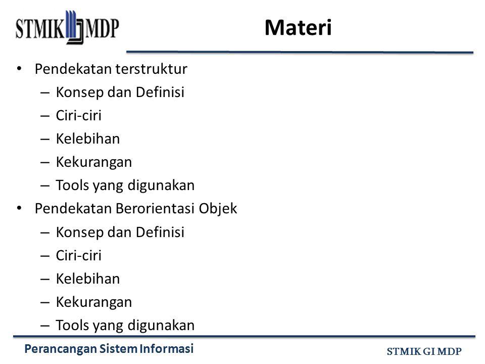 Perancangan Sistem Informasi STMIK GI MDP Tools Pendekatan Perancangan Terstruktur DFD (Data Flow Diagram ) Kamus Data Entity Relationship Diagram (ERD) State Transition Diagram (STD).