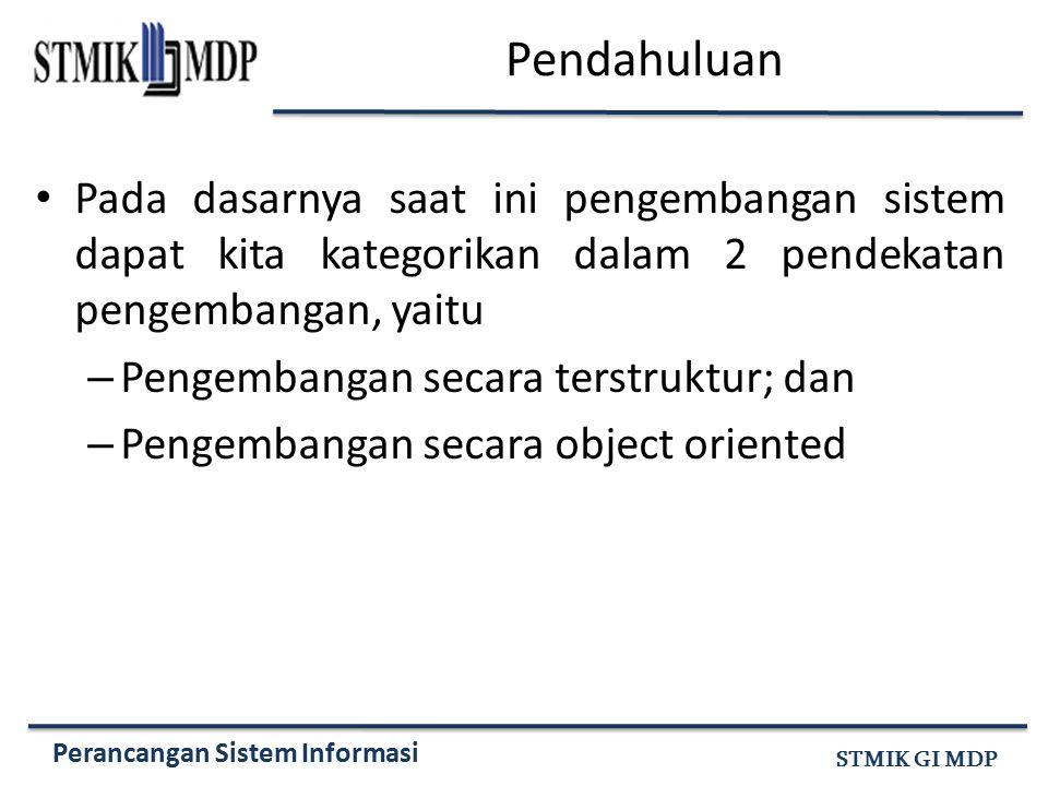 Perancangan Sistem Informasi STMIK GI MDP Pendahuluan Pada dasarnya saat ini pengembangan sistem dapat kita kategorikan dalam 2 pendekatan pengembanga
