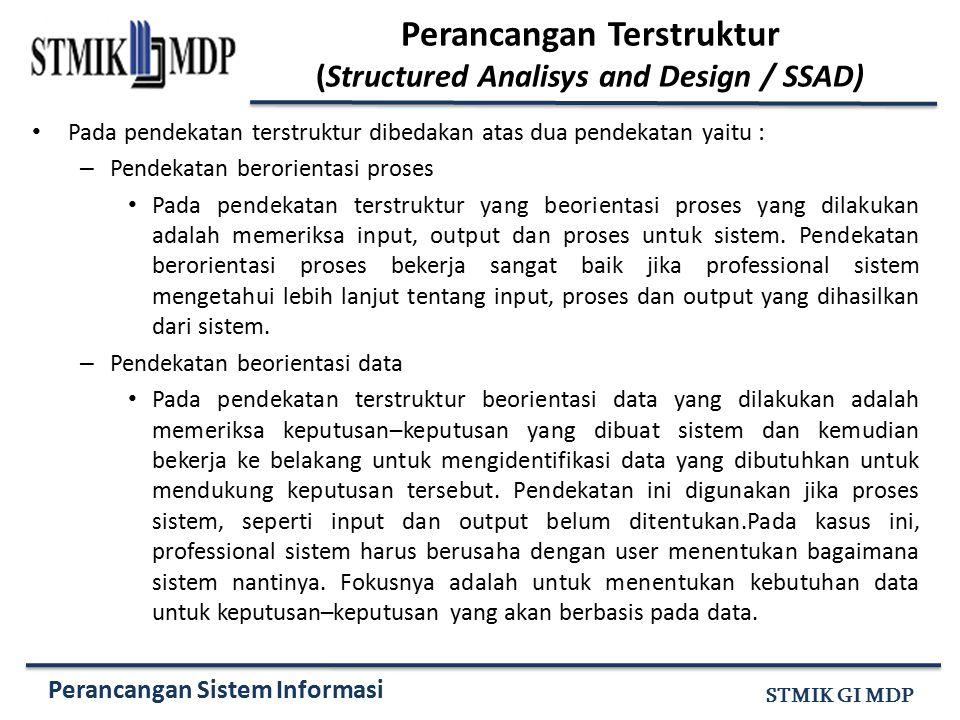 Perancangan Sistem Informasi STMIK GI MDP Pada pendekatan terstruktur dibedakan atas dua pendekatan yaitu : – Pendekatan berorientasi proses Pada pend