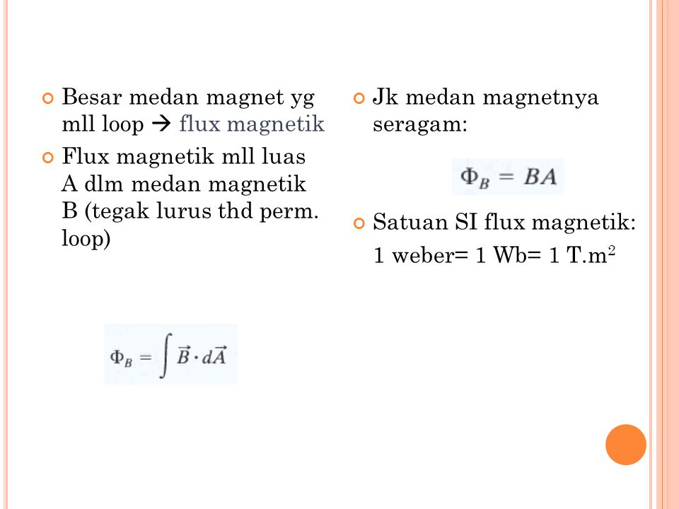 flux magnetik Besar medan magnet yg mll loop  flux magnetik Flux magnetik mll luas A dlm medan magnetik B (tegak lurus thd perm. loop) Jk medan magne