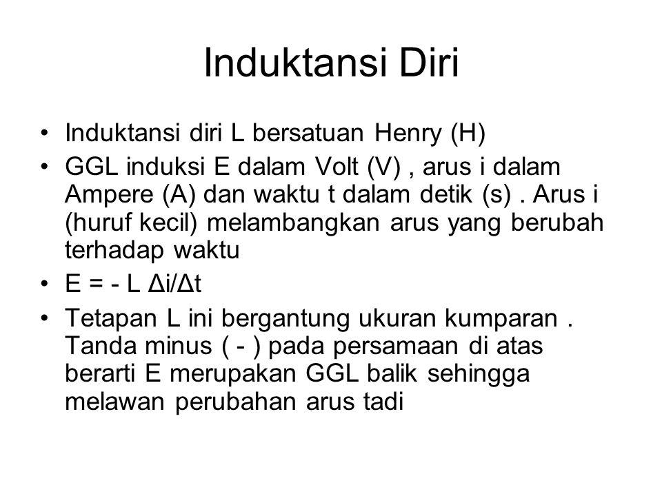 Induktansi Diri Induktansi diri L bersatuan Henry (H) GGL induksi E dalam Volt (V), arus i dalam Ampere (A) dan waktu t dalam detik (s).