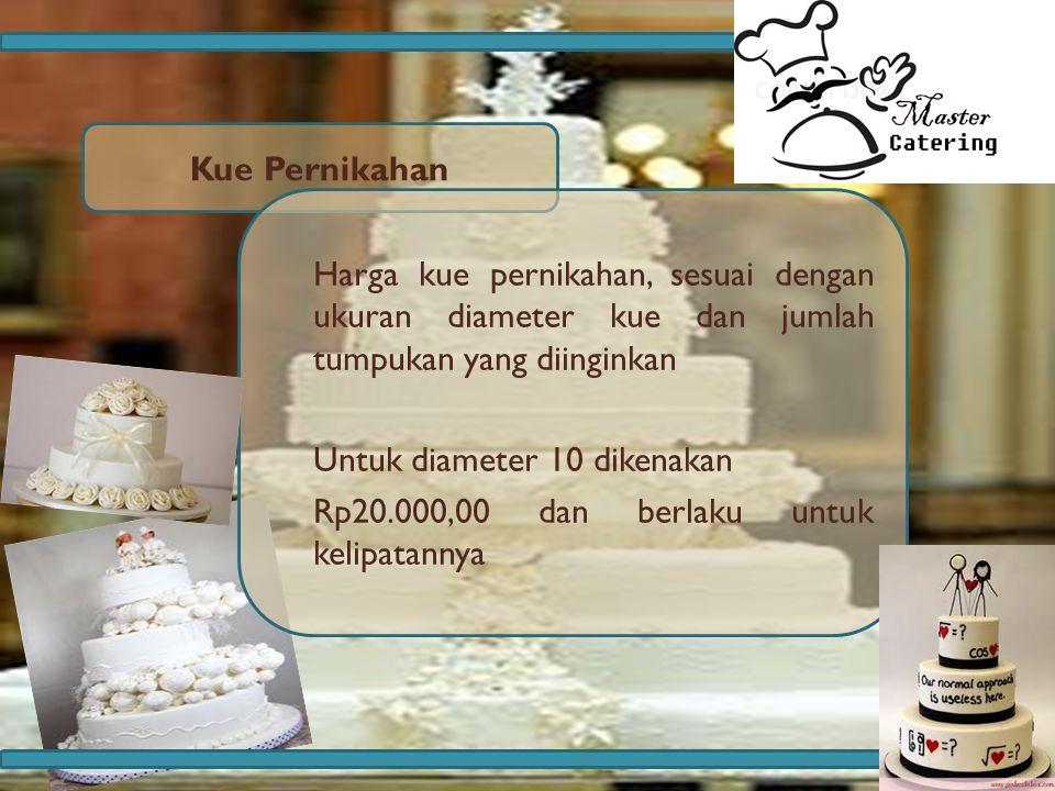 Kue Pernikahan Harga kue pernikahan, sesuai dengan ukuran diameter kue dan jumlah tumpukan yang diinginkan Untuk diameter 10 dikenakan Rp20.000,00 dan berlaku untuk kelipatannya