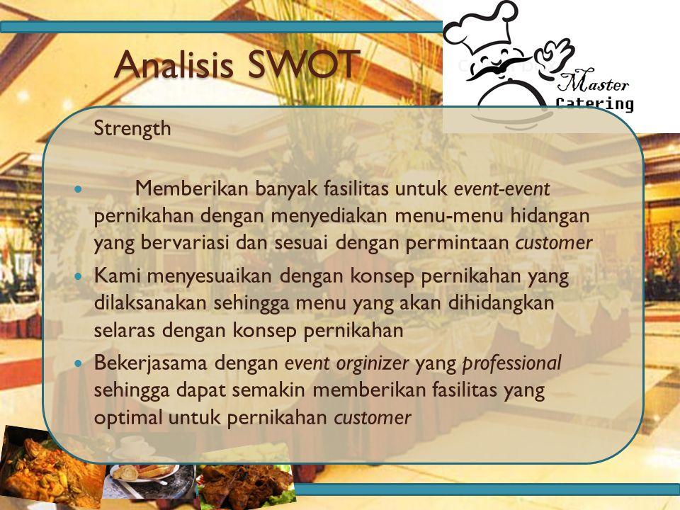 Analisis SWOT Strength Memberikan banyak fasilitas untuk event-event pernikahan dengan menyediakan menu-menu hidangan yang bervariasi dan sesuai denga