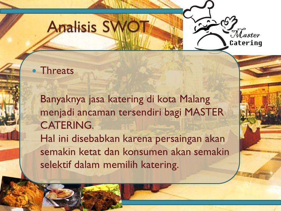 Analisis SWOT Threats Banyaknya jasa katering di kota Malang menjadi ancaman tersendiri bagi MASTER CATERING. Hal ini disebabkan karena persaingan aka