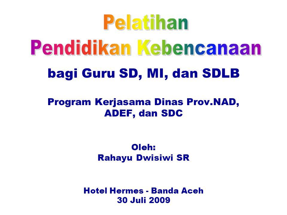 bagi Guru SD, MI, dan SDLB Program Kerjasama Dinas Prov.NAD, ADEF, dan SDC Oleh: Rahayu Dwisiwi SR Hotel Hermes - Banda Aceh 30 Juli 2009
