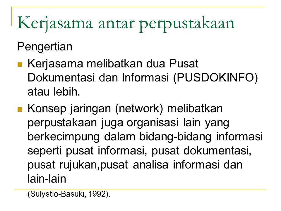 Kerjasama antar perpustakaan Pengertian Kerjasama melibatkan dua Pusat Dokumentasi dan Informasi (PUSDOKINFO) atau lebih. Konsep jaringan (network) me