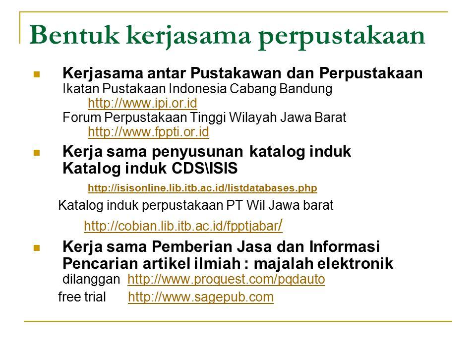 Bentuk kerjasama perpustakaan Kerjasama antar Pustakawan dan Perpustakaan Ikatan Pustakaan Indonesia Cabang Bandung http://www.ipi.or.id Forum Perpust