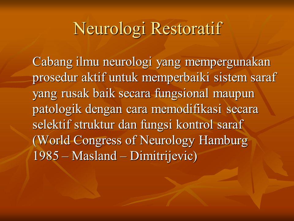 Neurologi Restoratif Cabang ilmu neurologi yang mempergunakan prosedur aktif untuk memperbaiki sistem saraf yang rusak baik secara fungsional maupun p