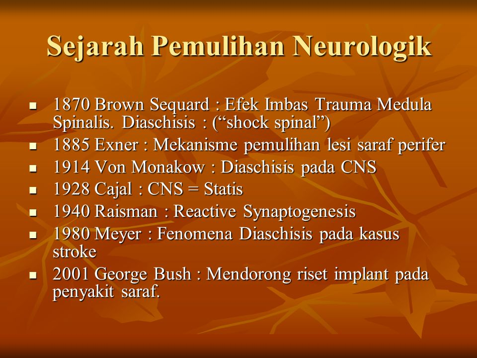 "Sejarah Pemulihan Neurologik 1870 Brown Sequard : Efek Imbas Trauma Medula Spinalis. Diaschisis : (""shock spinal"") 1870 Brown Sequard : Efek Imbas Tra"