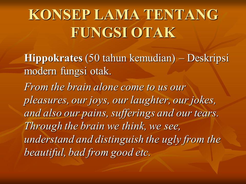 KONSEP LAMA TENTANG FUNGSI OTAK Hippokrates (50 tahun kemudian) – Deskripsi modern fungsi otak. From the brain alone come to us our pleasures, our joy