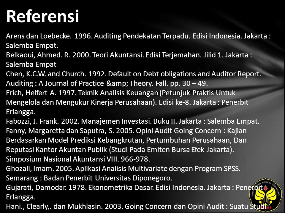 Referensi Arens dan Loebecke. 1996. Auditing Pendekatan Terpadu. Edisi Indonesia. Jakarta : Salemba Empat. Belkaoui, Ahmed. R. 2000. Teori Akuntansi.