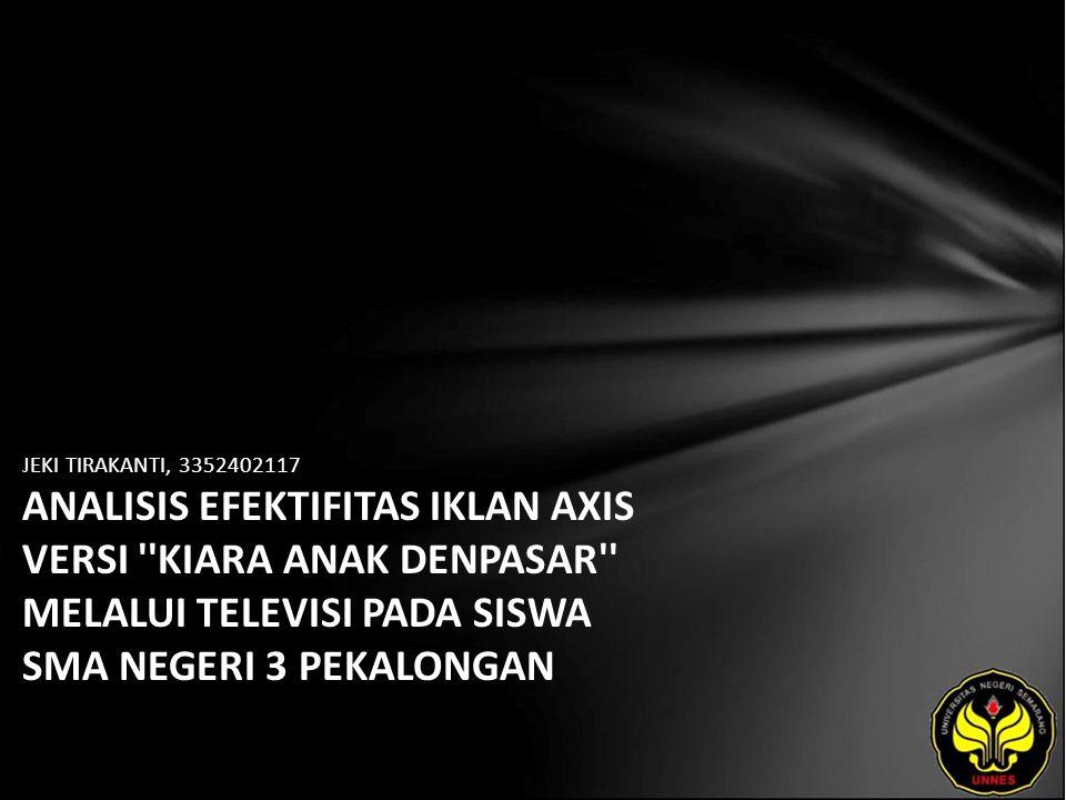 JEKI TIRAKANTI, 3352402117 ANALISIS EFEKTIFITAS IKLAN AXIS VERSI KIARA ANAK DENPASAR MELALUI TELEVISI PADA SISWA SMA NEGERI 3 PEKALONGAN