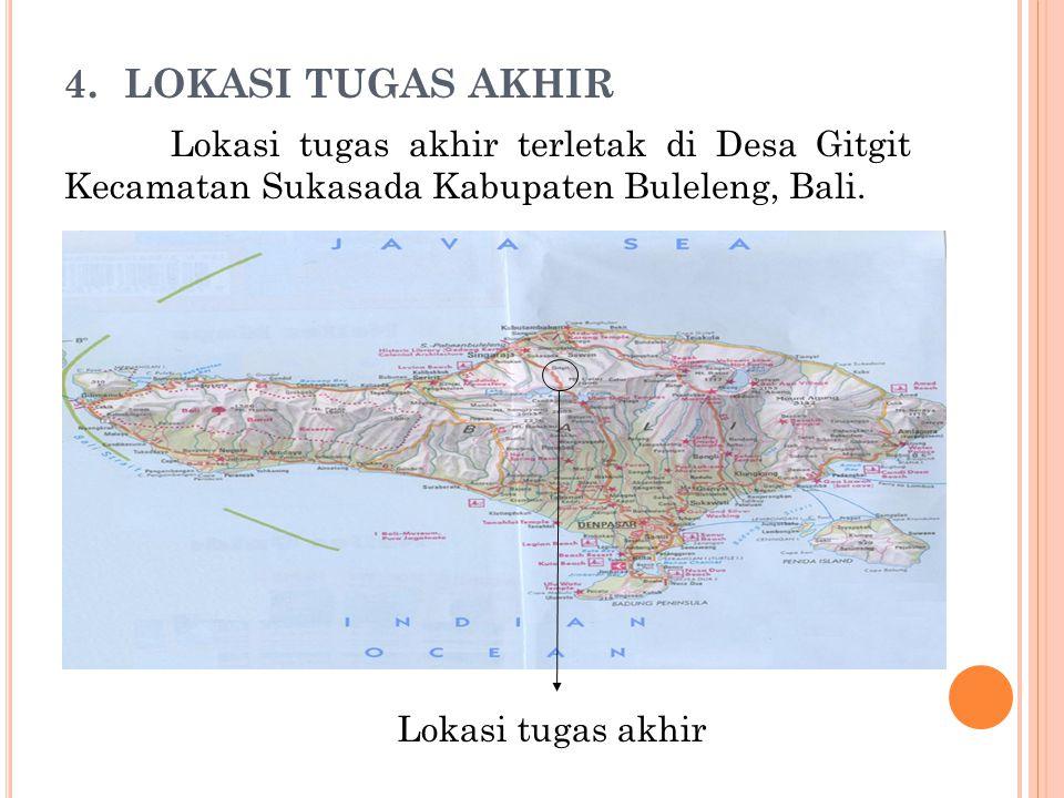 4. LOKASI TUGAS AKHIR Lokasi tugas akhir terletak di Desa Gitgit Kecamatan Sukasada Kabupaten Buleleng, Bali. Lokasi tugas akhir