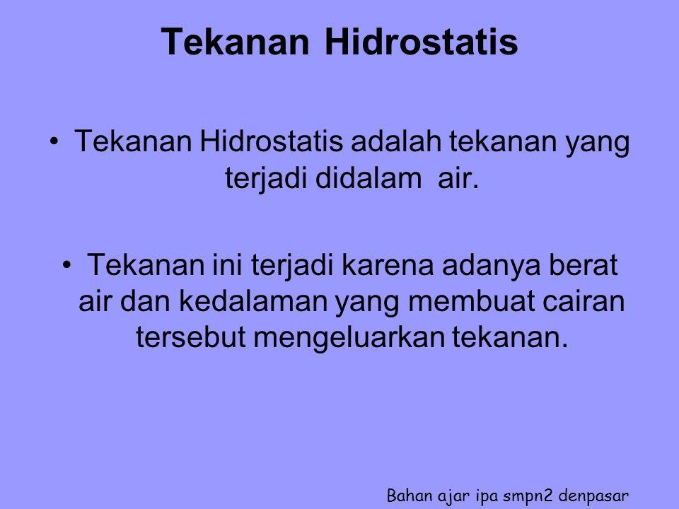 Tekanan Hidrostatis Tekanan Hidrostatis adalah tekanan yang terjadi didalam air.