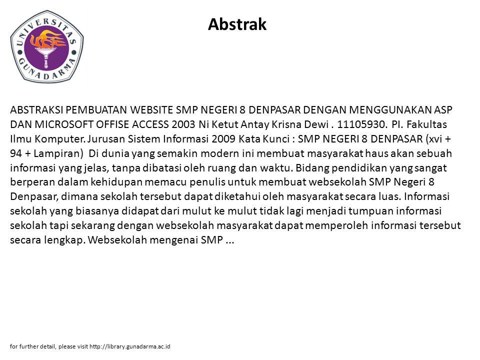 Abstrak ABSTRAKSI PEMBUATAN WEBSITE SMP NEGERI 8 DENPASAR DENGAN MENGGUNAKAN ASP DAN MICROSOFT OFFISE ACCESS 2003 Ni Ketut Antay Krisna Dewi.