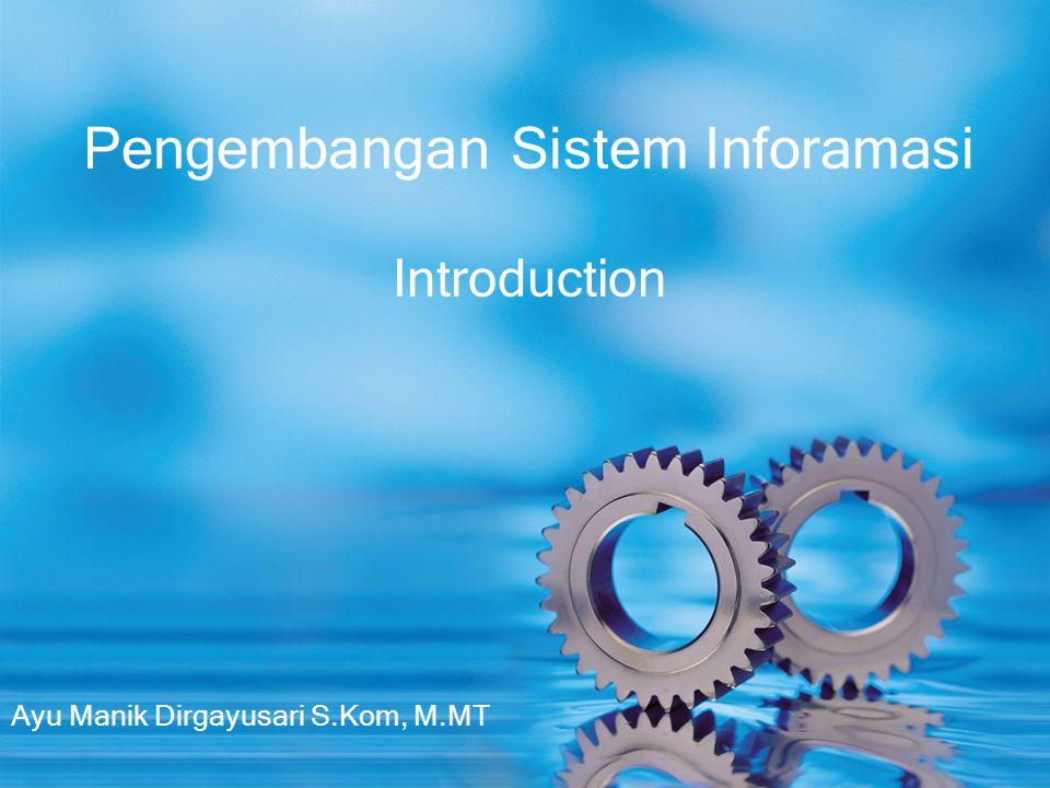 Ayu Manik Dirgayusari S.Kom, M.MT Pengembangan Sistem Inforamasi Introduction