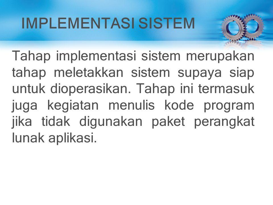 IMPLEMENTASI SISTEM Tahap implementasi sistem merupakan tahap meletakkan sistem supaya siap untuk dioperasikan. Tahap ini termasuk juga kegiatan menul