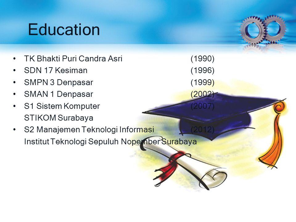 Education TK Bhakti Puri Candra Asri(1990) SDN 17 Kesiman(1996) SMPN 3 Denpasar(1999) SMAN 1 Denpasar(2002) S1 Sistem Komputer(2007) STIKOM Surabaya S